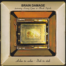 Ashes to Ashes - Dub to Dub mp3 Album by Brain Damage