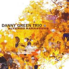 Altered Narratives mp3 Album by Danny Green Trio