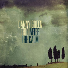 After The Calm mp3 Album by Danny Green Trio