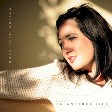 In Another Life mp3 Album by Mary Beth Abella