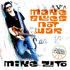 Make Blues Not War by Mike Zito