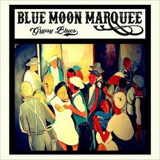 Gypsy Blues mp3 Album by Blue Moon Marquee