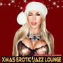 Xmas Erotic Jazz Lounge - Christmas Chill out Relaxation