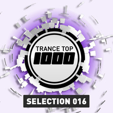 Trance Top 1000: Selection 016 mp3 Compilation by Various Artists