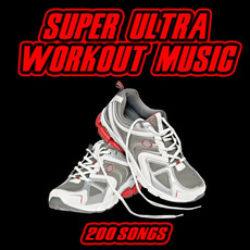 Super Ultra Workout Music: 200 Songs mp3 Compilation by Various Artists