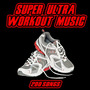 Super Ultra Workout Music: 200 Songs