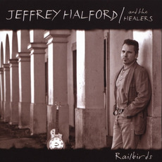 Railbirds mp3 Album by Jeffrey Halford & The Healers