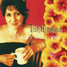 A Heart Wide Open mp3 Album by Tish Hinojosa