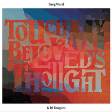 Touch My Beloved's Thought mp3 Album by Greg Ward & 10 Tongues