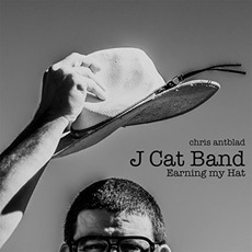 J Cat Band: Earning My Hat mp3 Album by Chris Antblad