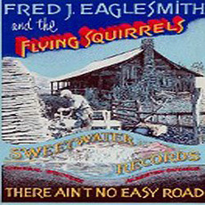 There Ain't No Easy Road (Re-Issue) mp3 Album by Fred J. Eaglesmith and The Flying Squirrels