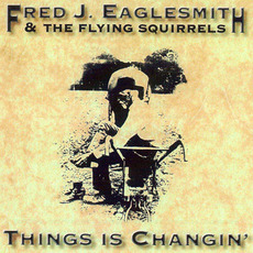 Things Is Changin' mp3 Album by Fred J. Eaglesmith and The Flying Squirrels