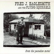 From the Paradise Motel mp3 Album by Fred J. Eaglesmith and The Flying Squirrels