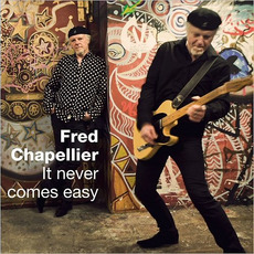 It Never Comes Easy mp3 Album by Fred Chapellier