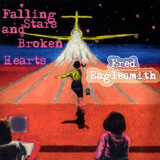 Falling Stars and Broken Hearts mp3 Album by Fred Eaglesmith