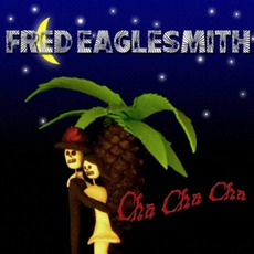 Cha Cha Cha mp3 Album by Fred Eaglesmith