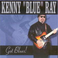 Got Blues! mp3 Album by Kenny 'Blue' Ray