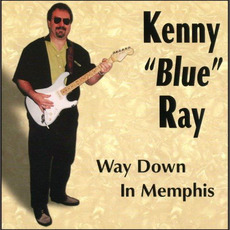 Way Down in Memphis mp3 Album by Kenny 'Blue' Ray