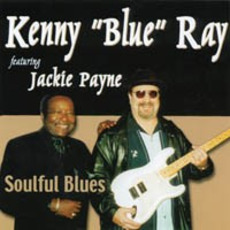 Soulful Blues mp3 Album by Kenny 'Blue' Ray feat. Jackie Payne