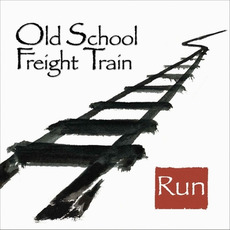Run mp3 Album by Old School Freight Train