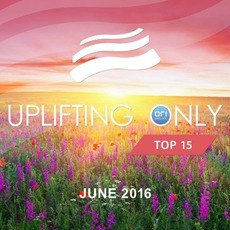 Uplifting Only Top 15: June 2016 mp3 Compilation by Various Artists