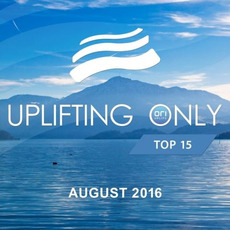 Uplifting Only Top 15: August 2016 mp3 Compilation by Various Artists