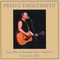 The Official Bootleg Series, Volume 1: Live Solo 2002 mp3 Live by Fred Eaglesmith