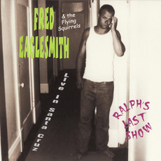 Ralph's Last Show: Live In Santa Cruz mp3 Live by Fred Eaglesmith & The Flying Squirrels