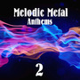 Melodic Metal Anthems 2