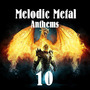Melodic Metal Anthems 10