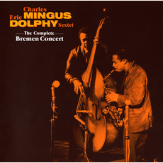 The Complete Bremen Concert mp3 Live by Charles Mingus & Eric Dolphy Sextet