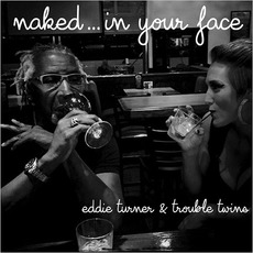 Naked... In Your Face by Eddie Turner & Trouble Twins