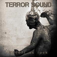 Violent as Fuck mp3 Album by Terror Sound