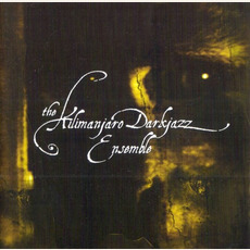 The Kilimanjaro Darkjazz Ensemble mp3 Album by The Kilimanjaro Darkjazz Ensemble