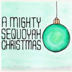 A Mighty Sequoyah Christmas mp3 Album by The Mighty Sequoyah