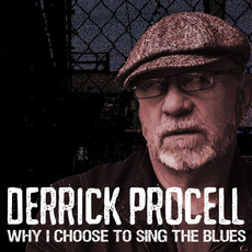 Why I Choose To Sing The Blues mp3 Album by Derrick Procell