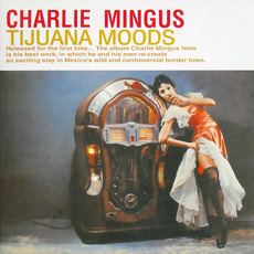 Tijuana Moods: The Complete Edition (Remastered) mp3 Album by Charles Mingus