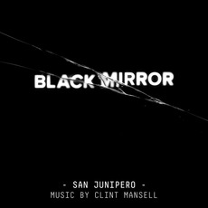 Black Mirror: San Junipero (Original Television Soundtrack) mp3 Soundtrack by Clint Mansell