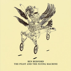 The Pilot and the Flying Machine mp3 Album by Ben Bedford