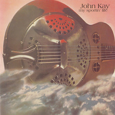 My Sportin' Life (Remastered) mp3 Album by John Kay