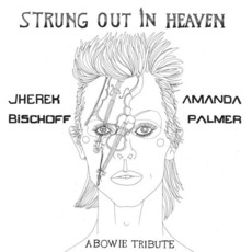 Strung Out in Heaven: A Bowie Tribute by Jherek Bischoff & Amanda Palmer
