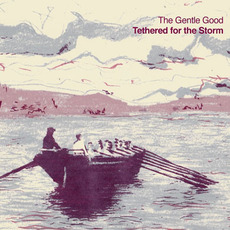Tethered for the Storm mp3 Album by The Gentle Good