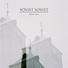 Summer, Jesus mp3 Album by Soviet Soviet