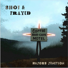 Shot & Frayed mp3 Album by Majors Junction