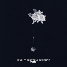 Peanut Butter & Patience mp3 Album by Deru