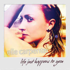 Life Just Happens to You mp3 Album by Elle Carpenter
