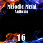 Melodic Metal Anthems 16