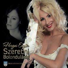 Szeretni Bolondulasig mp3 Album by Horgas Eszter
