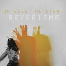 Or Else the Light mp3 Album by Reverieme