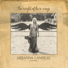 The Weight of These Wings mp3 Album by Miranda Lambert